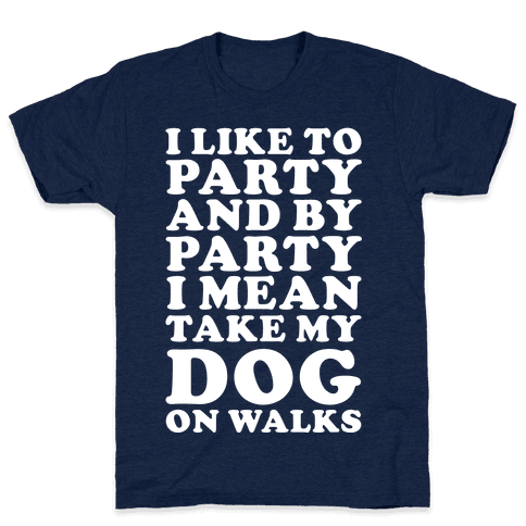 By Party I Mean Take My Dog On Walks Mens T-Shirt