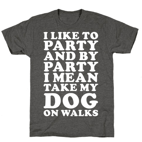 By Party I Mean Take My Dog On Walks T-Shirt