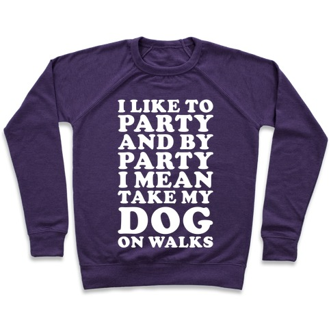 By Party I Mean Take My Dog On Walks Pullover