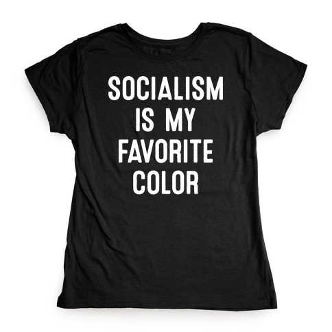 Socialism Is My Favorite Color Womens T-Shirt