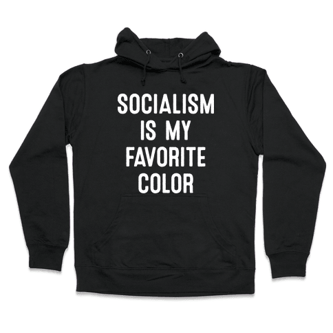 Socialism Is My Favorite Color Hooded Sweatshirt
