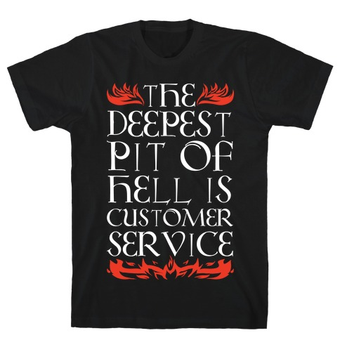 The Deepest Pit Of Hell Is Customer Service T-Shirt