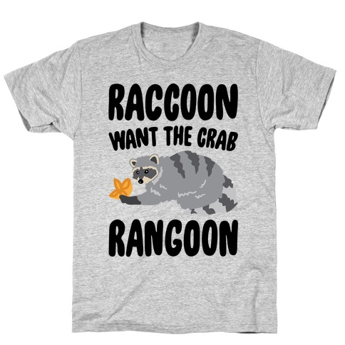 Raccoon Want The Crab Rangoon T-Shirt