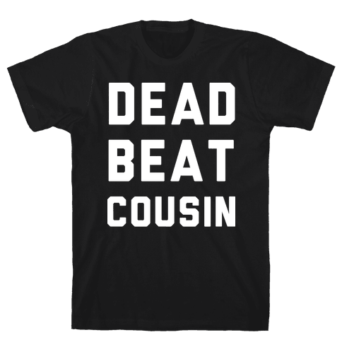 Dead Beat Cousin 2 Mens T-Shirt
