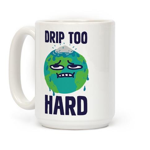 Drip Too Hard Coffee Mug