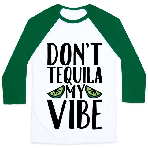 Don't Tequila My Vibe Parody Baseball Tee