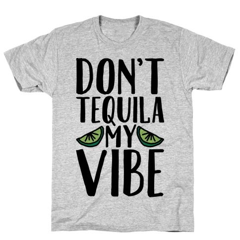 Don't Tequila My Vibe Parody T-Shirt