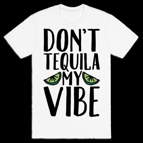 Don't Tequila My Vibe Parody Mens T-Shirt