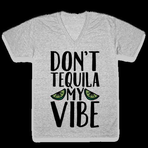 Don't Tequila My Vibe Parody V-Neck Tee Shirt