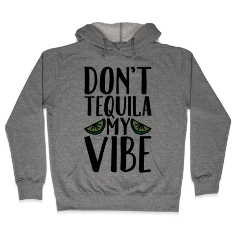Don't Tequila My Vibe Parody Hooded Sweatshirt
