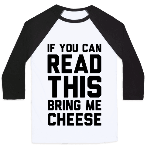 If You Can Read This Bring Me Cheese Baseball Tee
