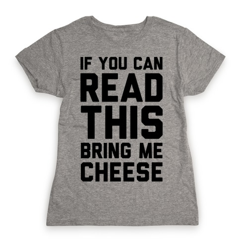 If You Can Read This Bring Me Cheese Womens T-Shirt