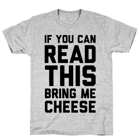 If You Can Read This Bring Me Cheese T-Shirt