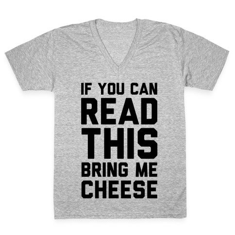 If You Can Read This Bring Me Cheese V-Neck Tee Shirt