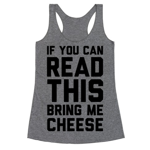 If You Can Read This Bring Me Cheese Racerback Tank Top