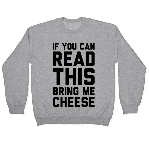 If You Can Read This Bring Me Cheese Pullover