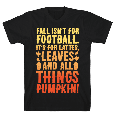 Fall Is For Lattes, Leaves and All Things Pumpkin White Print Mens T-Shirt