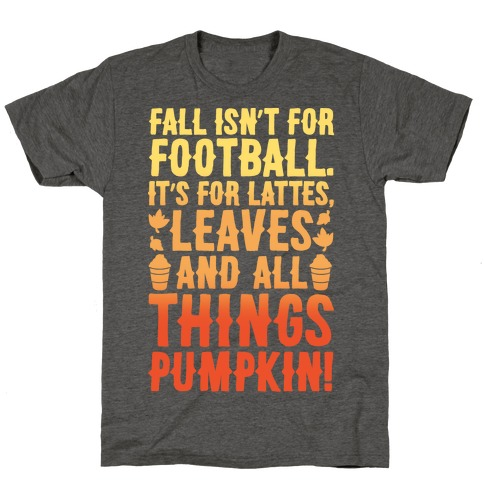 Fall Is For Lattes, Leaves and All Things Pumpkin White Print T-Shirt