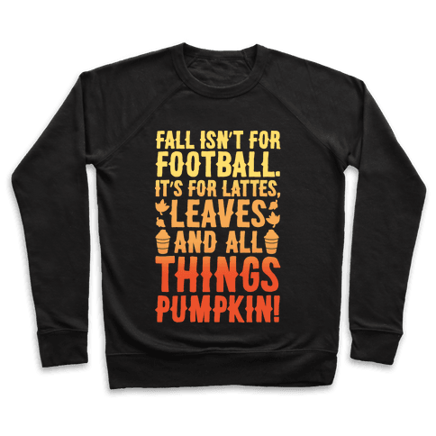 Fall Is For Lattes, Leaves and All Things Pumpkin White Print Pullover