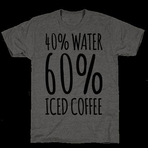 40 Percent Water 60 Percent Iced Coffee Mens T-Shirt