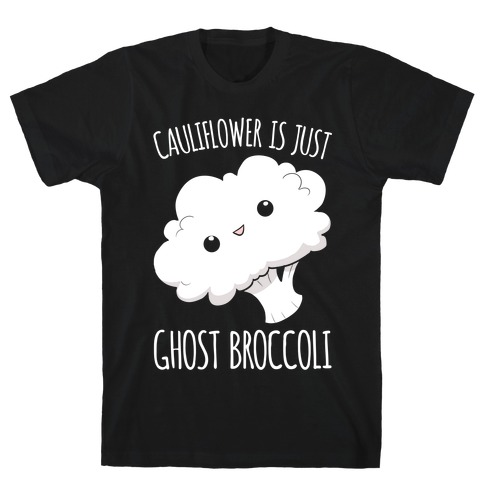 Cauliflower Is Just Ghost Broccoli T-Shirt