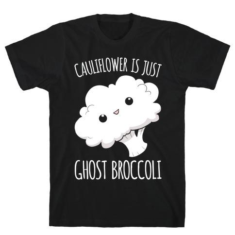 Cauliflower Is Just Ghost Broccoli T-Shirt