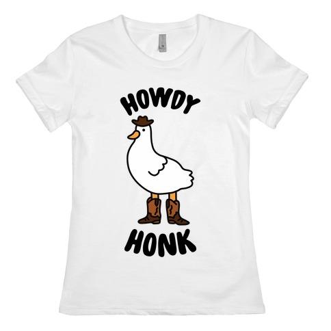 Howdy Honk Womens T-Shirt