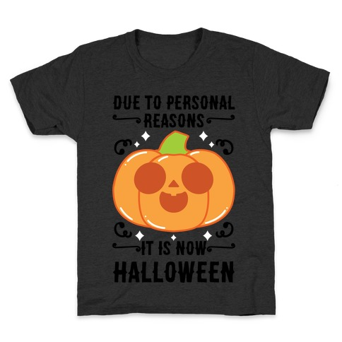 Due To Personal Reasons It Is Now Halloween Pumpkin (BlackText) Kids T-Shirt