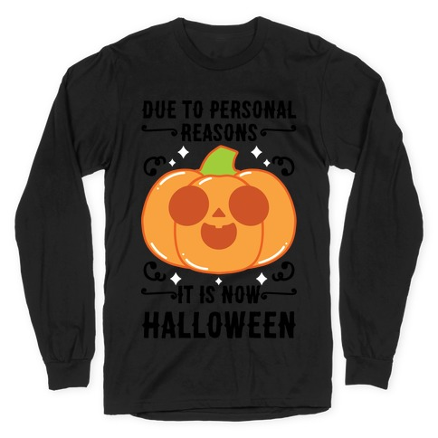 Due To Personal Reasons It Is Now Halloween Pumpkin (BlackText) Long Sleeve T-Shirt