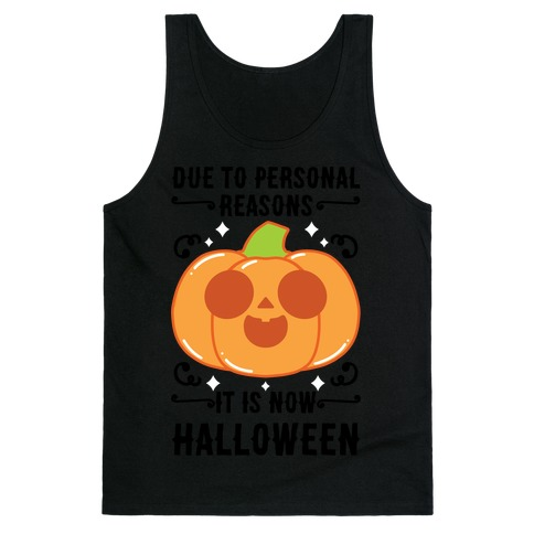Due To Personal Reasons It Is Now Halloween Pumpkin (BlackText) Tank Top