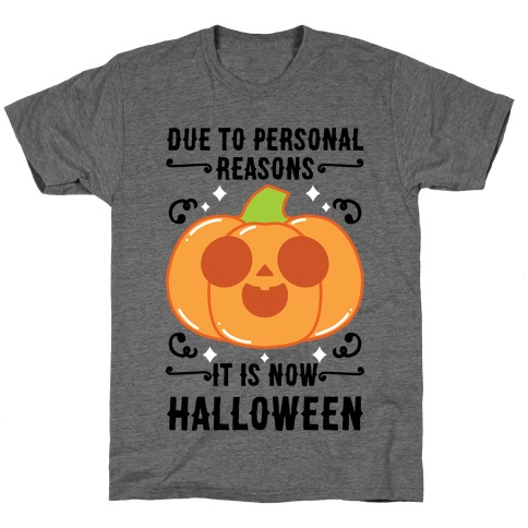 Due To Personal Reasons It Is Now Halloween Pumpkin (BlackText) T-Shirt