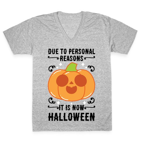 Due To Personal Reasons It Is Now Halloween Pumpkin (BlackText) V-Neck Tee Shirt