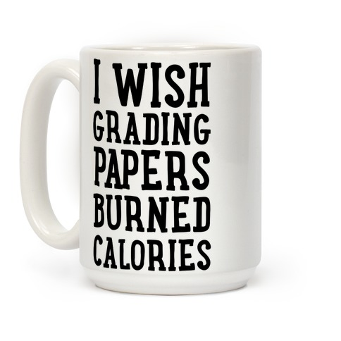 I Wish Grading Papers Burned Calories Coffee Mug
