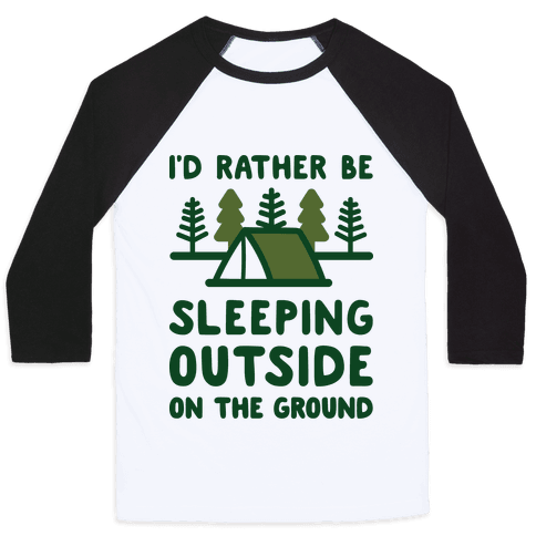 I'd Rather Be Sleeping Outside On The Ground Baseball Tee