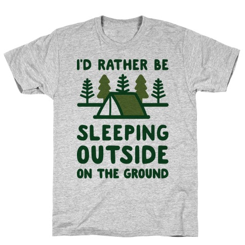 I'd Rather Be Sleeping Outside On The Ground T-Shirt