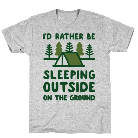I'd Rather Be Sleeping Outside On The Ground Mens T-Shirt
