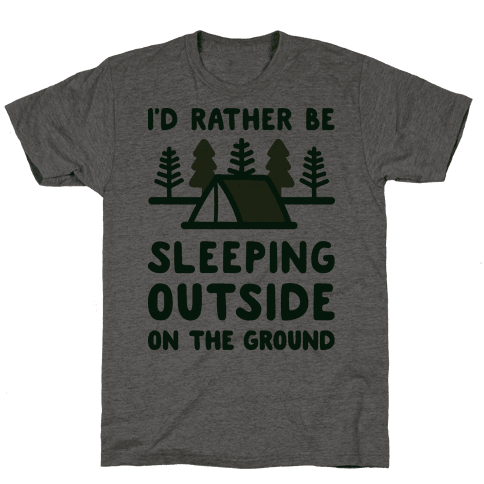 Id Rather Be Sleeping Outside On The Ground