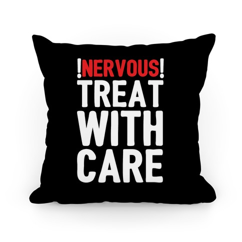 NERVOUS! Treat With Care Pillow