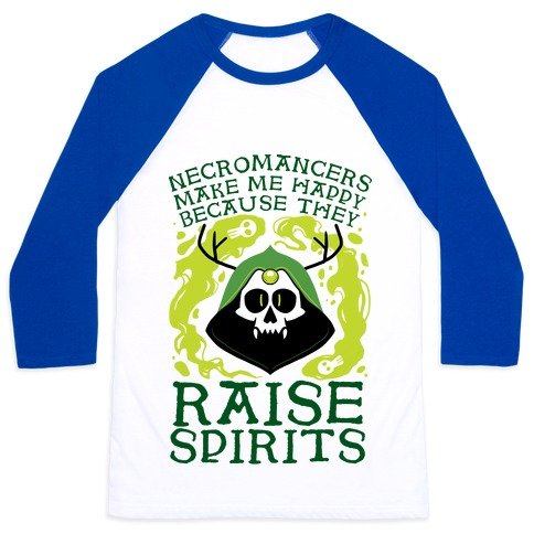 Necromancers Make Me Happy Because They Raise Spirits Baseball Tee