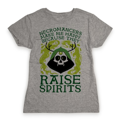 Necromancers Make Me Happy Because They Raise Spirits Womens T-Shirt