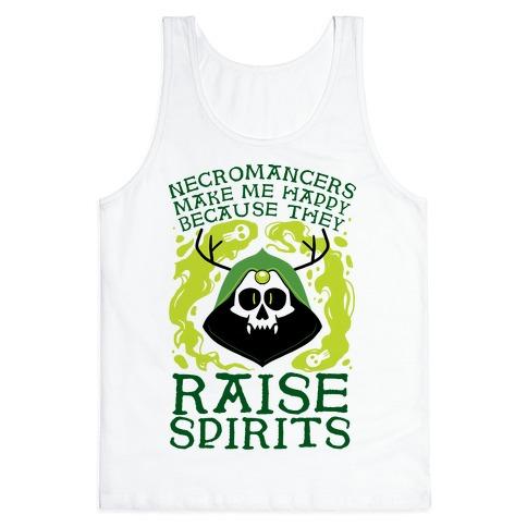 Necromancers Make Me Happy Because They Raise Spirits Tank Top