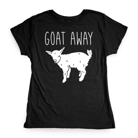 Goat Away Womens T-Shirt