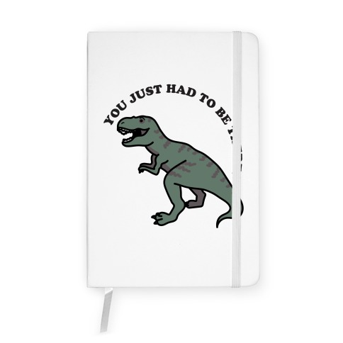 You Just Had To Be There Dinosaur Notebook