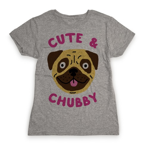 Cute And Chubby Womens T-Shirt
