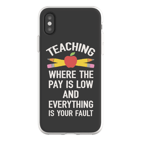Teaching Where The Pay Is Low And Everything Is Your Fault Phone Flexi-Case