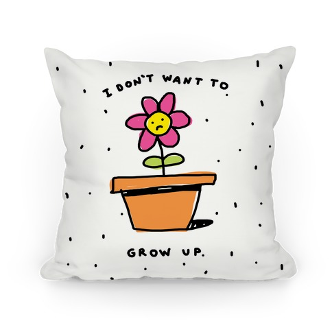 I Don't Want To Grow Up Pillow