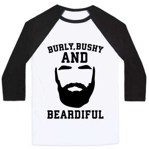Burly Bushy and Beardiful  Baseball Tee