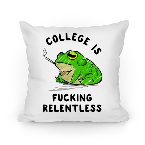 College Is F***ing Relentless Pillow