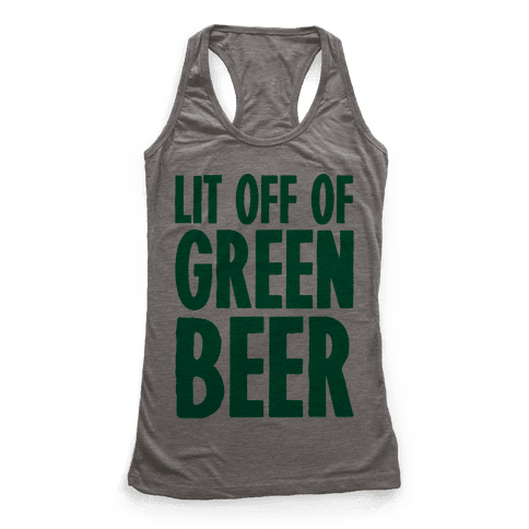 Lit Off Of Green Beer  Racerback Tank Top