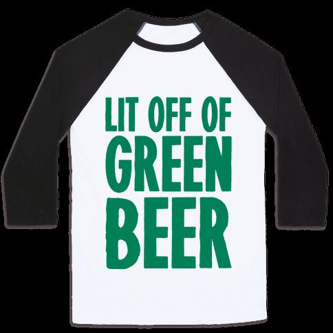Lit Off Of Green Beer  Baseball Tee